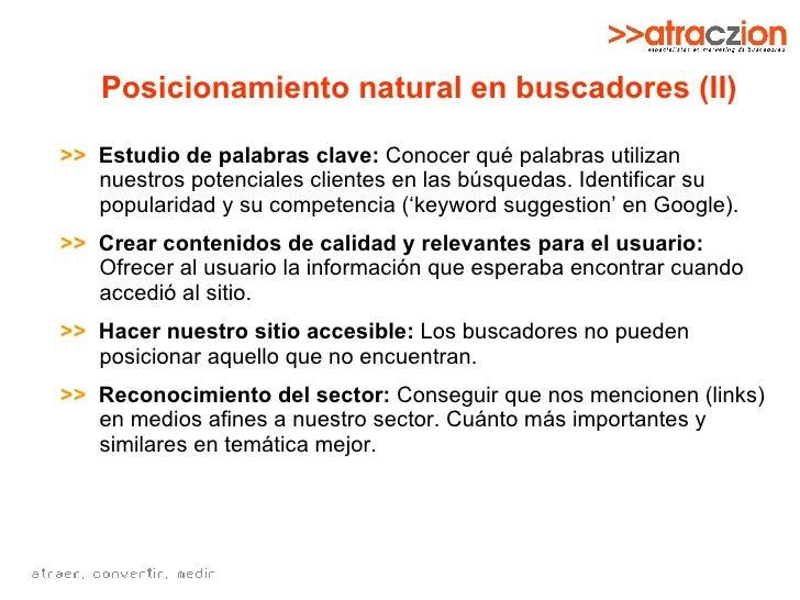 Posicionamiento natural en buscadores (II) >>   Estudio de palabras clave:  Conocer qué palabras utilizan nuestros potenci...