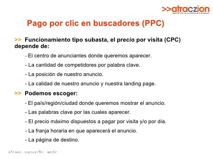 Pago por clic en buscadores (PPC) <ul><li>>>   Funcionamiento tipo subasta, el precio por visita (CPC) depende de: </li></...
