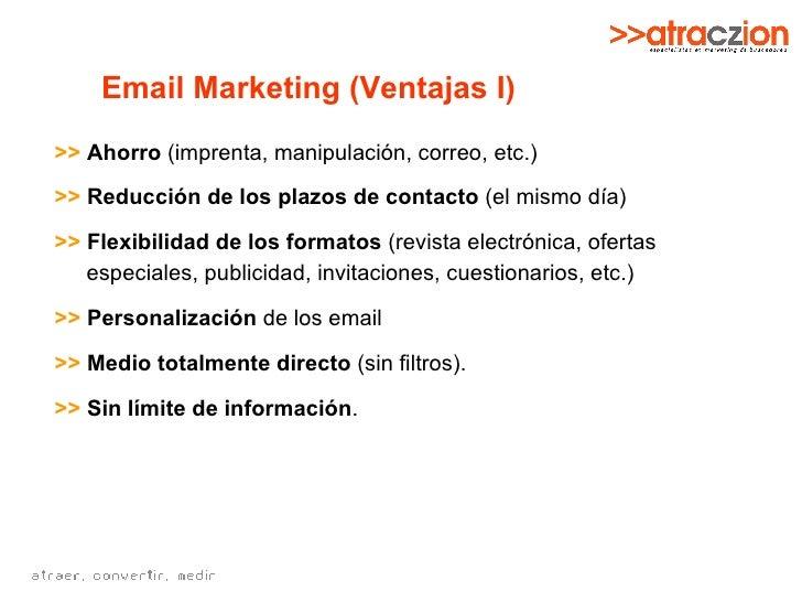 Email Marketing (Ventajas I) >>   Ahorro  (imprenta, manipulación, correo, etc.) >>   Reducción de los plazos de contacto ...