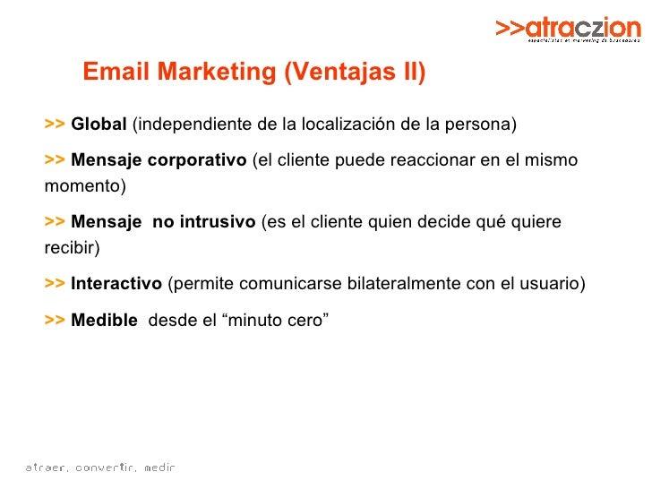 Email Marketing (Ventajas II) >>   Global  (independiente de la localización de la persona) >>   Mensaje corporativo  (el ...
