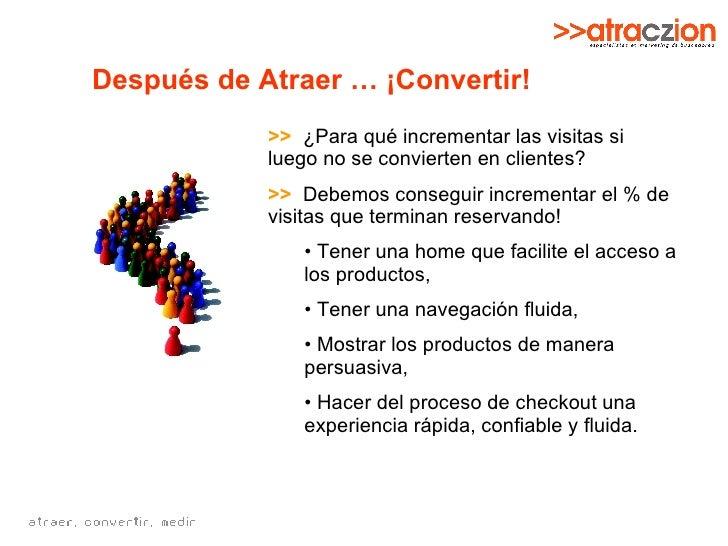 Después de Atraer … ¡Convertir! <ul><li>>>   ¿Para qué incrementar las visitas si luego no se convierten en clientes? </li...