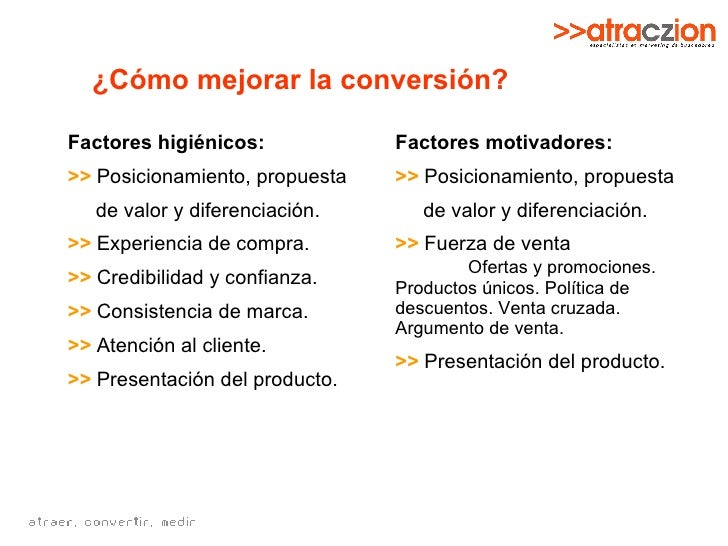 ¿Cómo mejorar la conversión? Factores higiénicos: >>   Posicionamiento, propuesta de valor y diferenciación. >>   Experien...