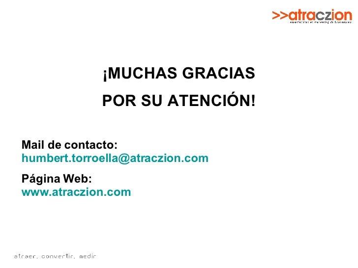 ¡MUCHAS GRACIAS POR SU ATENCIÓN! Mail de contacto: [email_address] Página Web: www.atraczion.com