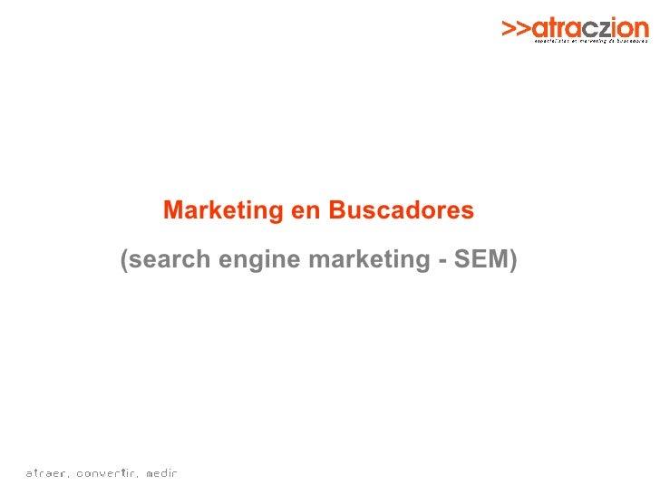 Marketing en Buscadores (search engine marketing - SEM)
