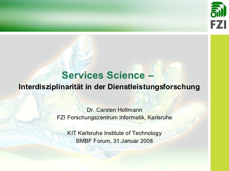 Dr. Carsten Holtmann FZI Forschungszentrum Informatik, Karlsruhe KIT Karlsruhe Institute  of  Technology BMBF Forum, 31.Ja...