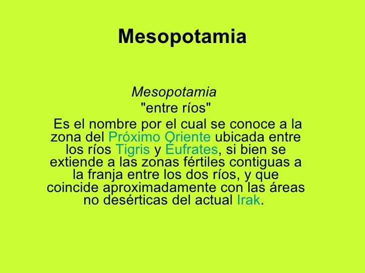 """Mesopotamia Mesopotamia   """"entre ríos""""  Es el nombre por el cual se conoce a la zona del  Próximo Oriente  ubica..."""