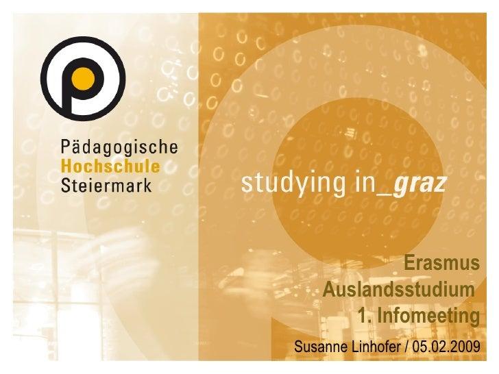 Erasmus Auslandsstudium  1. Infomeeting Susanne Linhofer / 05.02.2009