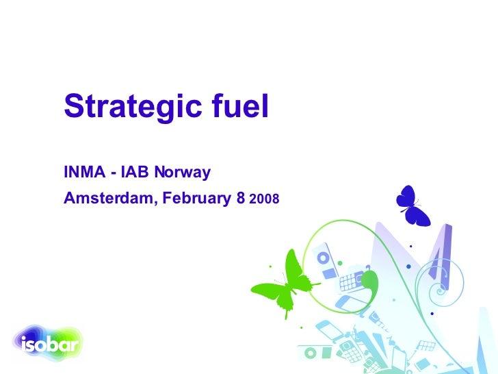 Strategic fuel INMA - IAB Norway   Amsterdam, February 8  2008