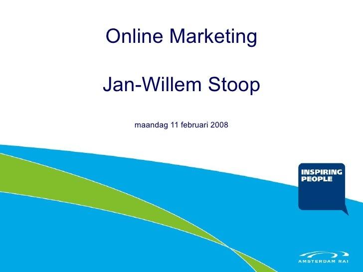 Online Marketing Jan-Willem Stoop maandag 11 februari 2008