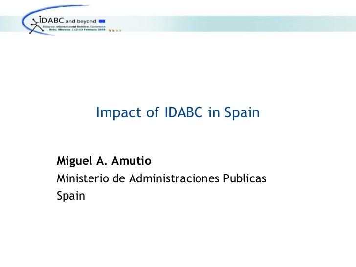 Impact of IDABC in SpainMiguel A. AmutioMinisterio de Administraciones PublicasSpain