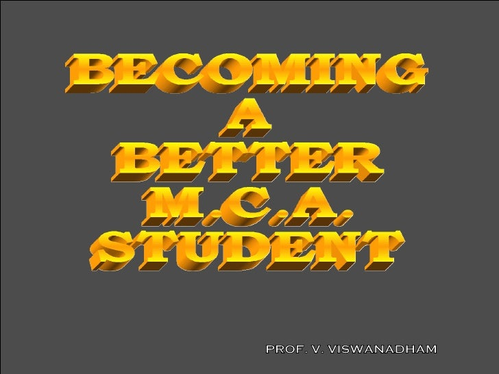 BECOMING A BETTER M.C.A. STUDENT PROF. V. VISWANADHAM