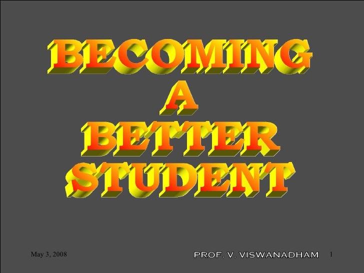 BECOMING A BETTER STUDENT PROF. V. VISWANADHAM