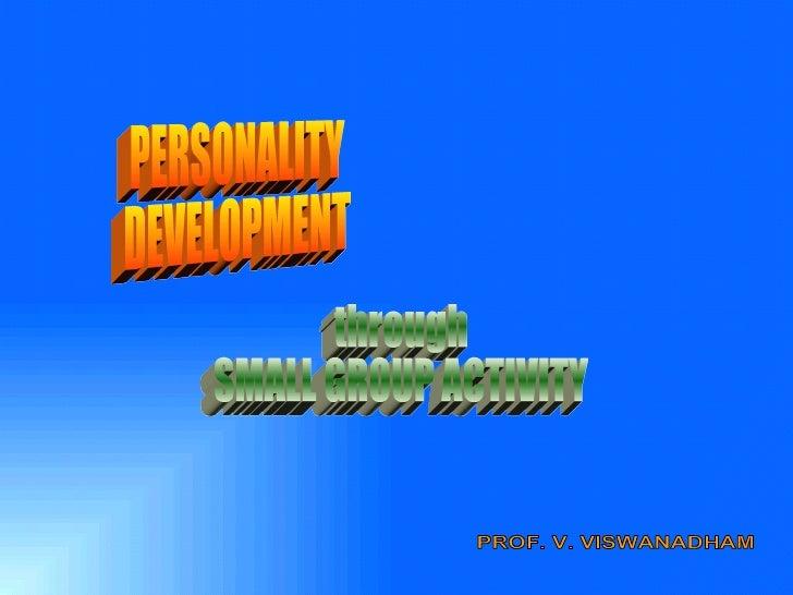 PERSONALITY DEVELOPMENT through SMALL GROUP ACTIVITY PROF. V. VISWANADHAM