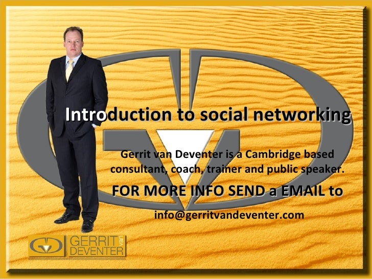 Intro duction to social networking Gerrit van Deventer is a Cambridge based consultant, coach, trainer and public speaker....