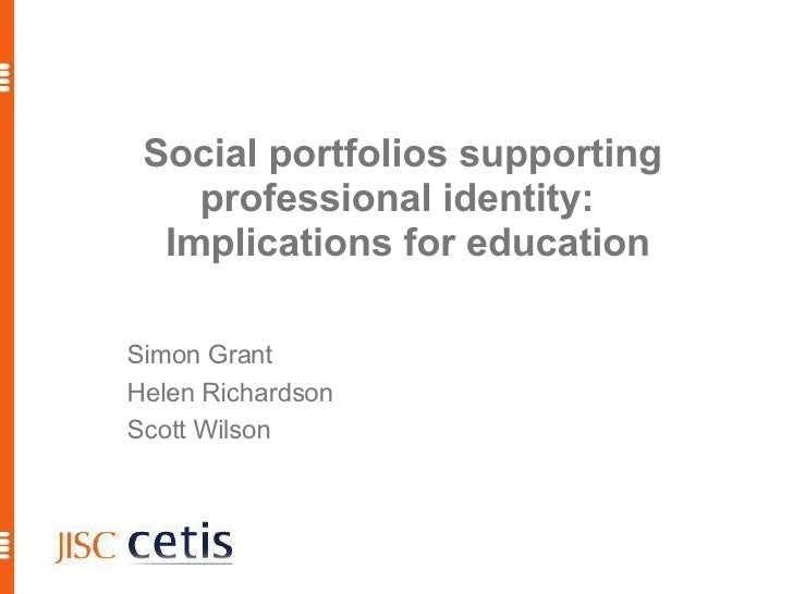 Social portfolios supporting     professional identity:   Implications for education  Simon Grant Helen Richardson Scott W...