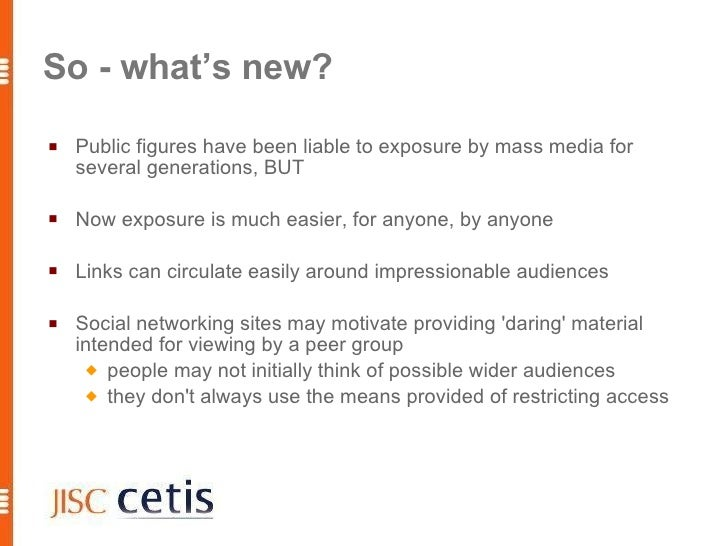 So - what's new?    Public figures have been liable to exposure by mass media for     several generations, BUT     Now e...