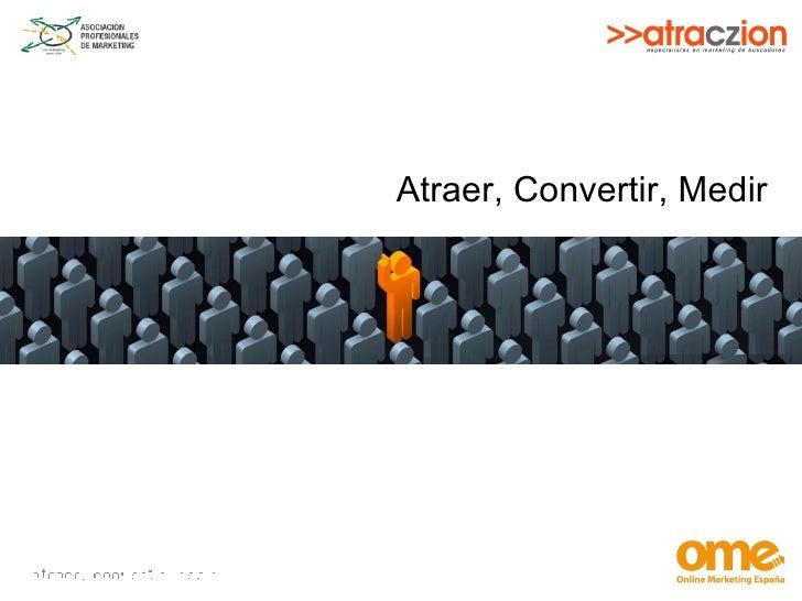 Atraer, Convertir, Medir