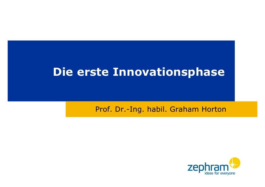 Die erste Innovationsphase         Prof. Dr.-Ing. habil. Graham Horton