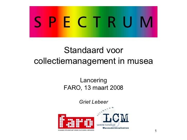 Standaard voor collectiemanagement in musea Lancering FARO, 13 maart 2008 Griet Lebeer