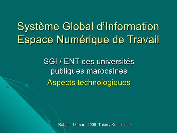 Système Global d'Information Espace Numérique de Travail SGI / ENT des universités publiques marocaines Aspects technologi...