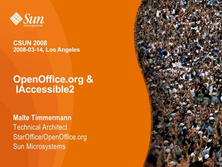 CSUN 2008 2008-03-14, Los Angeles    OpenOffice.org & IAccessible2  Malte Timmermann Technical Architect StarOffice/OpenOf...