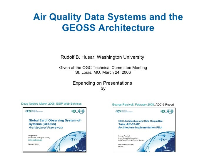 Air Quality Data Systems and the GEOSS Architecture Rudolf B. Husar, Washington University  Given at the OGC Technical Com...