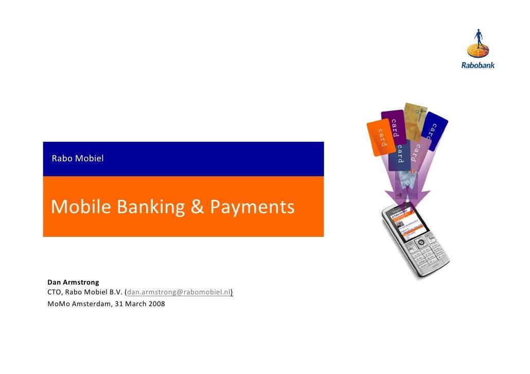 RaboMobiel     MobileBanking&Payments   DanArmstrong CTO,RaboMobielB.V.(dan.armstrong@rabomobiel.nl) MoMo Amsterd...
