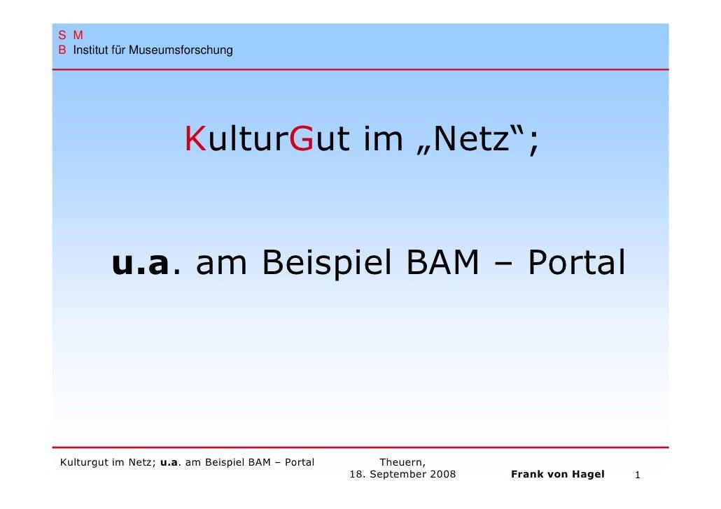 """S M B Institut für Museumsforschung                            KulturGut im """"Netz"""";            u.a. am Beispiel BAM – Port..."""