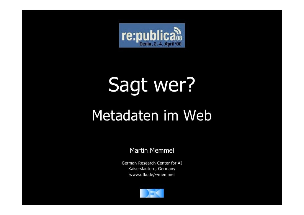 Sagt wer? Metadaten im Web        Martin Memmel    German Research Center for AI       Kaiserslautern, Germany       www.d...