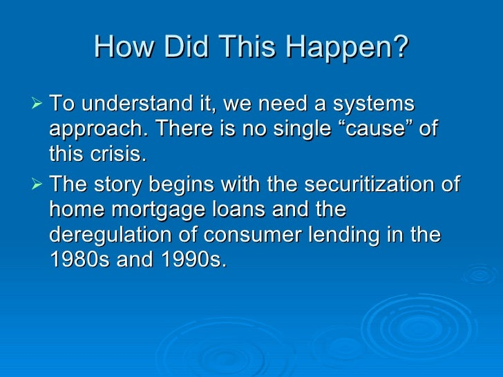 deregulation created the subprime mortgage crisis How deregulation fueled the financial crisis  the act created deposit insurance and the government wasn't about to allow taxpayer-backed insurance of commercial bank deposits to be exposed to .