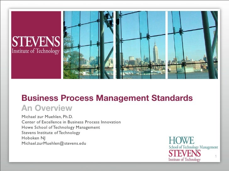 Business Process Management Standards An Overview Michael zur Muehlen, Ph.D. Center of Excellence in Business Process Inno...