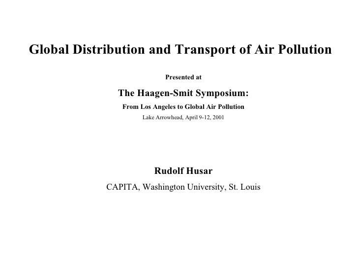 Global Distribution and Transport of Air Pollution Presented at The Haagen-Smit Symposium: From Los Angeles to Global Air ...