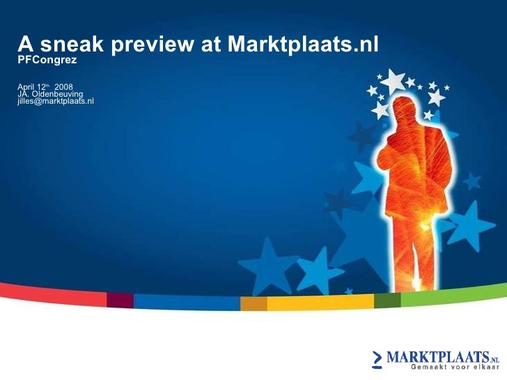 A sneak preview at Marktplaats.nl PFCongrez  April 12 th   2008 JA. Oldenbeuving [email_address] eBay Inc. Proprietary & C...