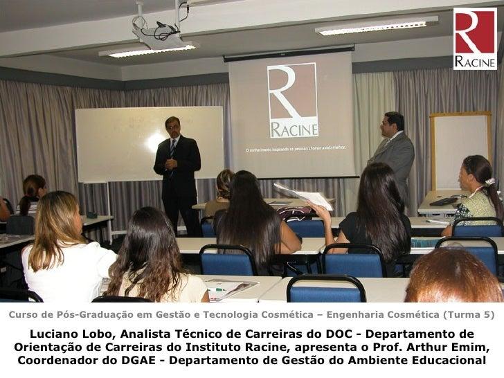 Curso de Pós-Graduação em Gestão e Tecnologia Cosmética – Engenharia Cosmética (Turma 5) Luciano Lobo, Analista Técnico de...