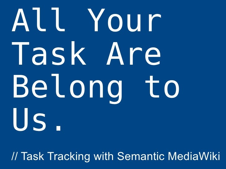 All Your Task Are Belong to Us. // Task Tracking with Semantic MediaWiki