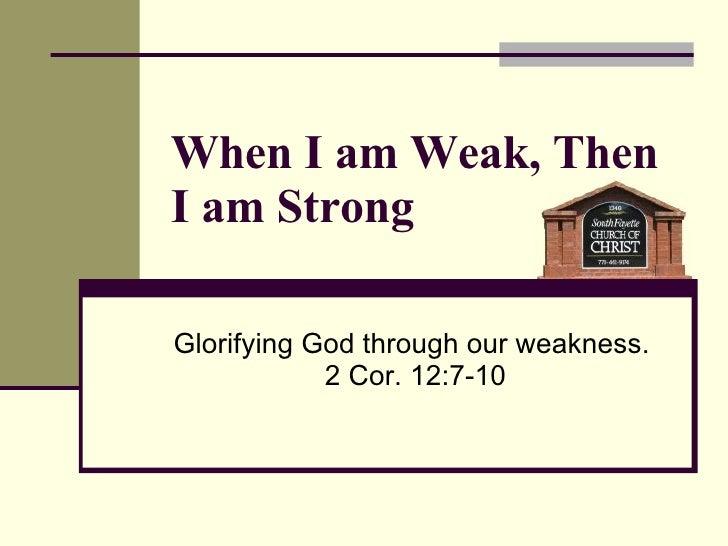 When I Am Weak Then I Am Strong