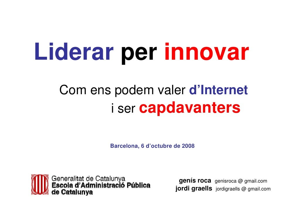 Liderar per innovar   Com ens podem valer d'Internet          i ser capdavanters            Barcelona, 6 d'octubre de 2008...
