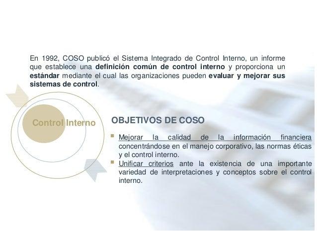 Coso – Internal Control Integrated Framework En 1992, COSO publicó el Sistema Integrado de Control Interno, un informe que...