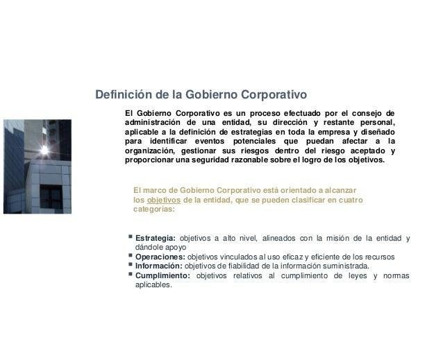 Definición de la Gobierno Corporativo Coso – Internal Control Integrated Framework El marco de Gobierno Corporativo está o...