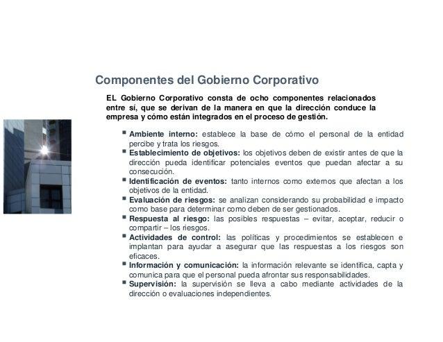 Componentes del Gobierno Corporativo EL Gobierno Corporativo consta de ocho componentes relacionados entre sí, que se deri...
