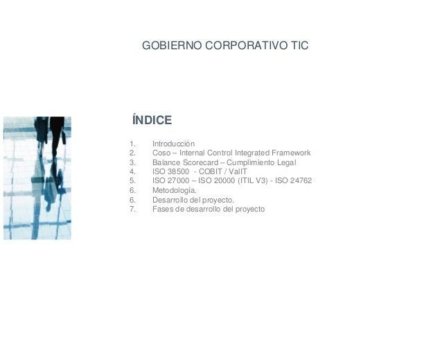 GOBIERNO CORPORATIVO TIC ÍNDICE 1. Introducción 2. Coso – Internal Control Integrated Framework 3. Balance Scorecard – Cum...