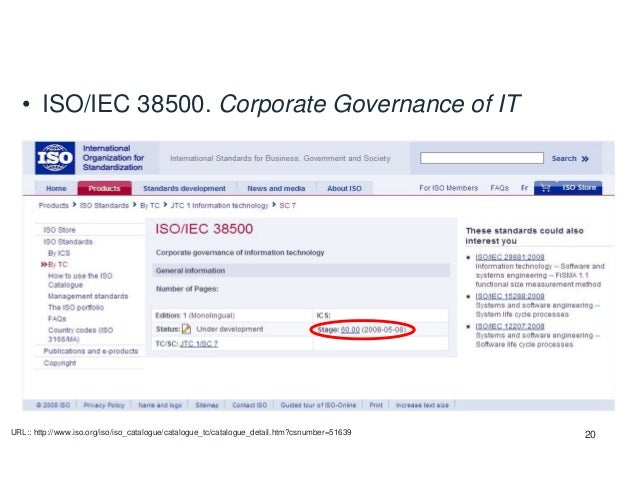 20 • ISO/IEC 38500. Corporate Governance of IT URL:: http://www.iso.org/iso/iso_catalogue/catalogue_tc/catalogue_detail.ht...