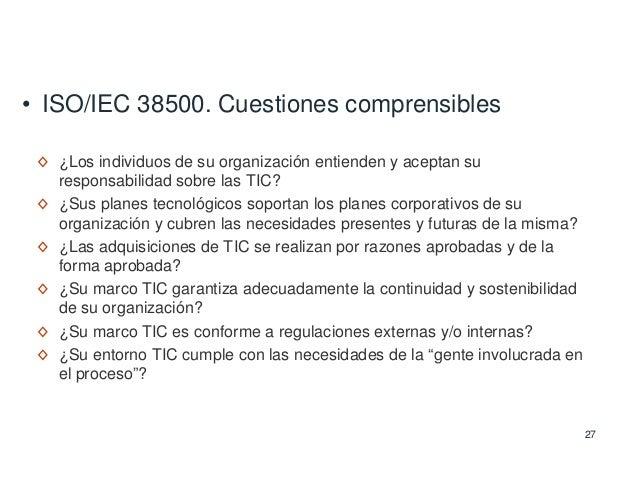 27 • ISO/IEC 38500. Cuestiones comprensibles ◊ ¿Los individuos de su organización entienden y aceptan su responsabilidad s...