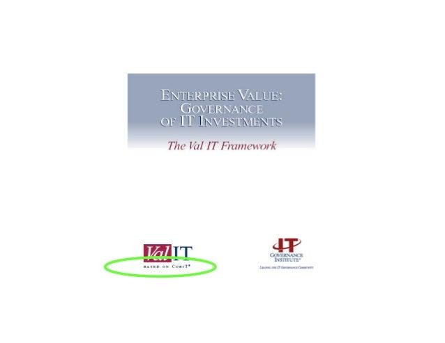 Val IT™ y CobiT®, complementarios; dos planos distintos Val IT ofrece un marco complementario al de CobiT; pero con un enf...