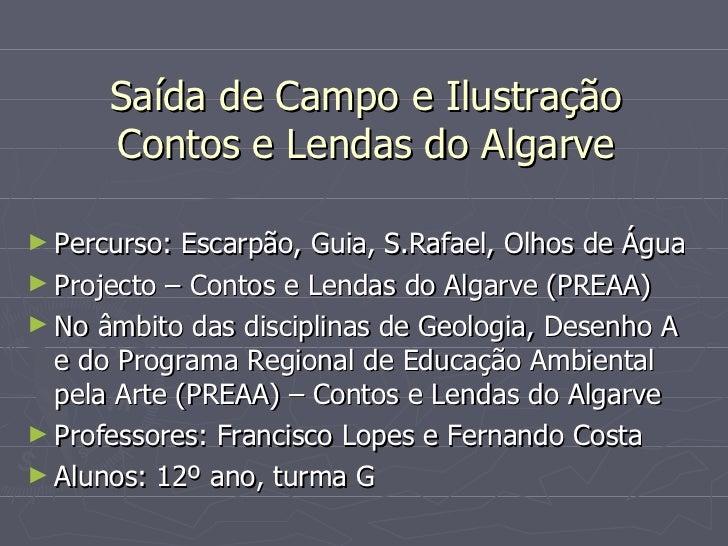 Saída de Campo e Ilustração Contos e Lendas do Algarve <ul><li>Percurso: Escarpão, Guia, S.Rafael, Olhos de Água </li></ul...