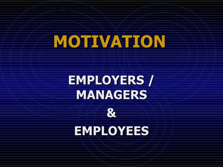 MOTIVATION   EMPLOYERS / MANAGERS & EMPLOYEES