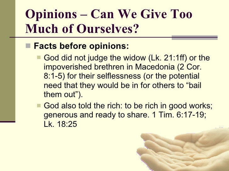 Opinions – Can We Give Too Much of Ourselves? <ul><li>Facts before opinions: </li></ul><ul><ul><li>God did not judge the w...