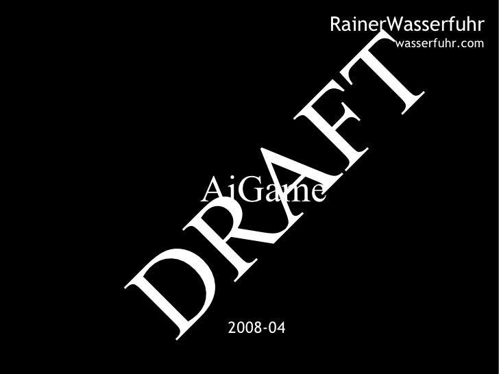 2008-04 AiGame RainerWasserfuhr wasserfuhr.com DRAFT