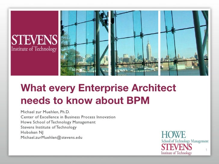 What every Enterprise Architect needs to know about BPM Michael zur Muehlen, Ph.D. Center of Excellence in Business Proces...