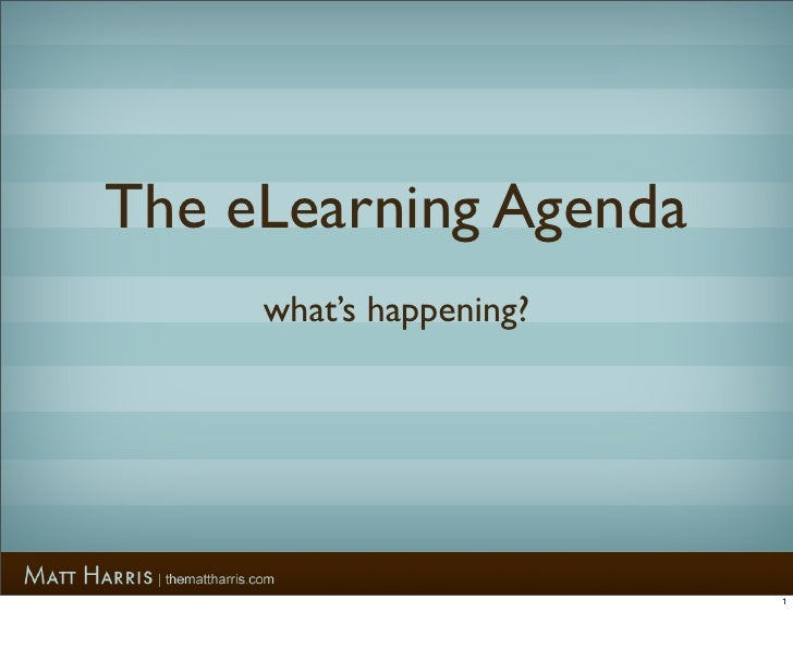 The eLearning Agenda      what's happening?                              1
